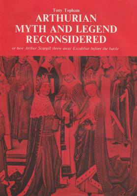 Arthurian Myth and Legend Reconsidered