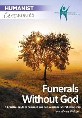 Funerals without God: A Practical Guide to Humanist and Non Religious Ceremonies