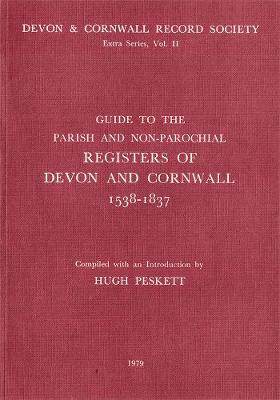 Guide to Parish and Non-Parochial Registers of Devon and Cornwall 1538-1837