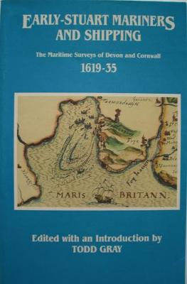 Early-Stuart Mariners and Shipping: The Maritime Surveys of Devon and Cornwall 1619-35