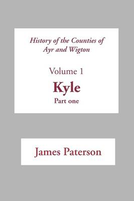 History of the Counties of Ayr and Wigton: v. 1: Kyle Pt. 1