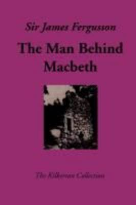 The Man Behind Macbeth and Other Studies