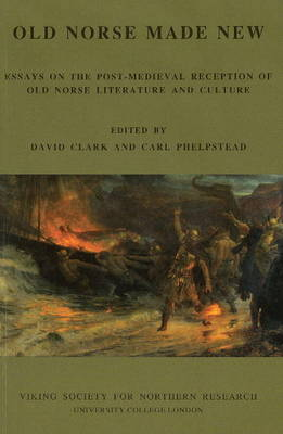 Old Norse Made New: Essays on the Post-Medieval Reception of Old Norse Literature and Culture