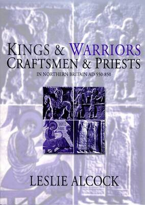 Kings and Warriors, Craftsmen and Priests in Northern Britain AD 550-850