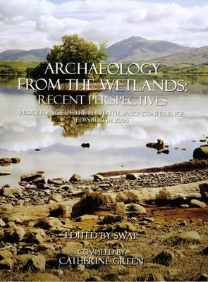 Archaeology from the Wetlands: Recent Perspectives: Proceedings of the 11th WARP Conference, Edinburgh 2005