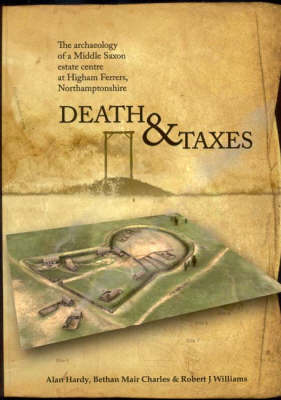Death and Taxes: The Archaeology of a Middle Saxon Estate Centre at Higham Ferrers, Northamptonshire