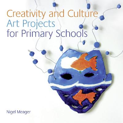 NSEAD - Creativity and Culture: Art Projects for Primary Schools