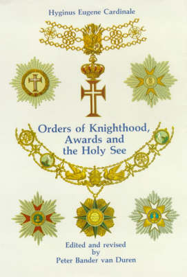 Orders of Knighthood, Awards and the Holy See: A Historical, Juridical and Practical Compendium