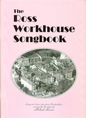 "Ross Workhouse Song Book: Transcriptions of All the Songs, Guitar Accompaniments and Guitar Solos from the CD ""Songs and Dances of Herefordshire"""