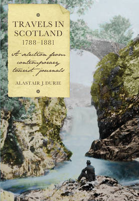 Travels in Scotland, 1788-1881: A Selection from Contemporary Tourist Journals