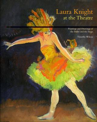 Laura Knight at the Theatre: Paintings and Drawings of the Ballet and the Stage