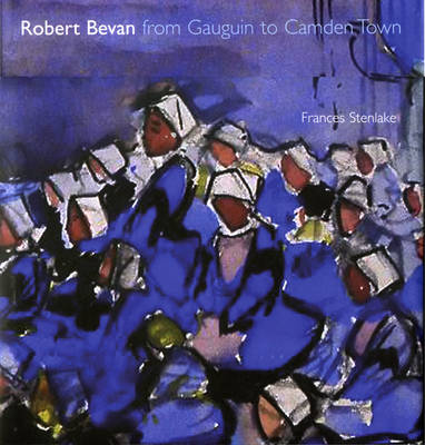 Robert Bevan: From Gauguin to Camden Town