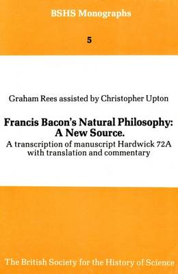Francis Bacon's Natural Philosophy - A New Source: A Transcription of Manuscript Hardwick 72A with Translation and Commentary