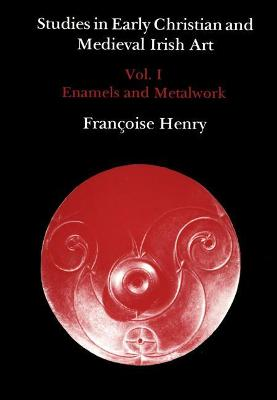 Studies in Early Christian and Mediaeval Irish Art: v. 1: Enamel and Metalwork