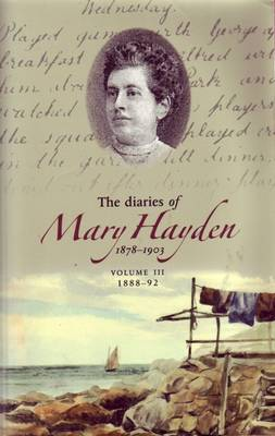 The Diaries of Mary Hayden: v. 3: 1888-1892