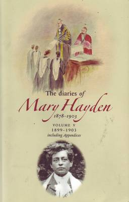 The Diaries of Mary Hayden: v. 5: 1899-1903 and The Appendices