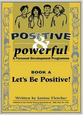 Positive and Powerful: A Personal Development Programme: Book A