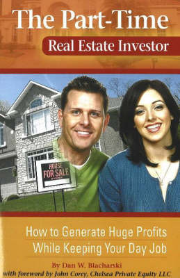 Part-Time Real Estate Investor: How to Generate Huge Profits While Keeping Your Day Job