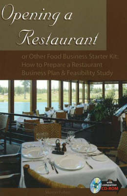 Opening a Restaurant: or Other Food Business Starter Kit -- How to Prepare a Restaurant Business Plan & Feasibility Study
