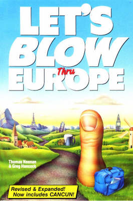 Let's Blow Thru Europe: How to Have a Blast on Your Whirlwind Trip Through Europe