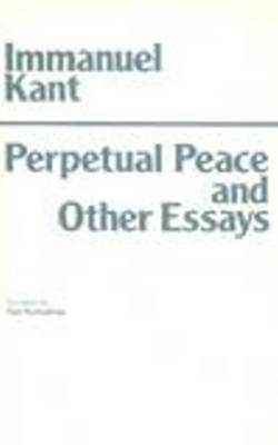Perpetual Peace and Other Essays: A Philosophical Essay