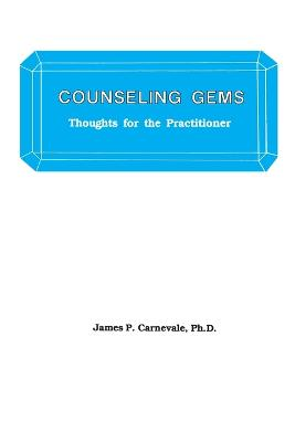 Counseling Gems: Thoughts For The Practitioner