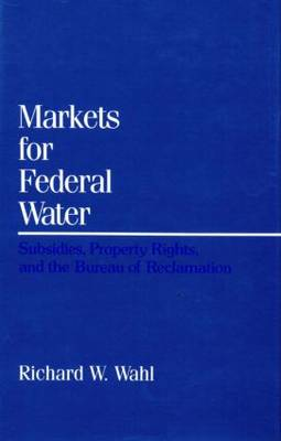 Markets for Federal Water: Subsidies, Property Rights, and the Bureau of Reclamation