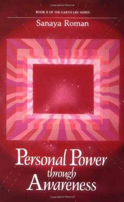 Personal Power Through Awareness: How to Use the Unseen and Higher Energies of the Universe for Spiritual Growth and Personal Transformation