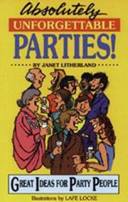 Absolutely Unforgettable Parties: Great Ideas for Party People