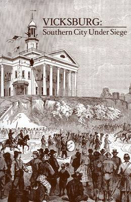 Vicksburg, Southern City Under Siege: William Lovelace Foster's Letter Describing the Defense and Surrender of the Confederate Fortress on the Mississippi