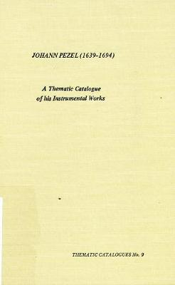 Johann Pezel (1639-1694): A Thematic Catalogue of His Instrumental Works