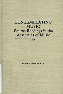 Contemplating Music: Source Readings in the Aesthetics of Music (4 Volumes) Vol. I: Substance