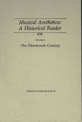 Musical Aesthetics: A Historical Reader (3 volumes), Vol. II:: The Nineteenth Century (1988)