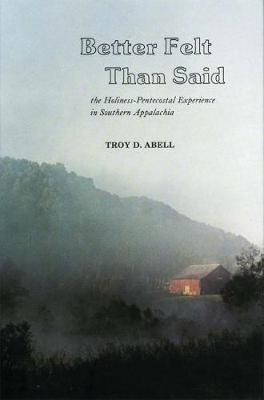 Better Felt Than Said: The Holiness-Pentecostal Experience in Southern Appalachia
