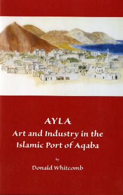 Ayla : Art & Industry in the Islamic Port of Aqaba (Museum Publications)