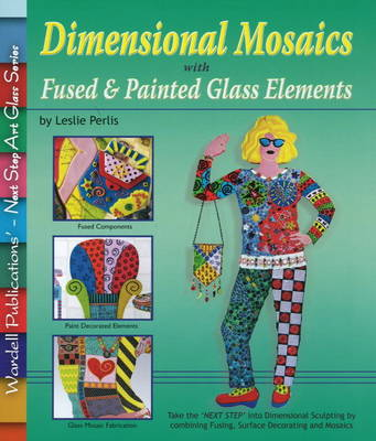 Dimensional Mosaics: with Fused & Painted Glass Elements