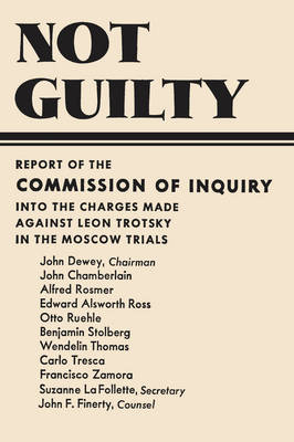 Not Guilty Report of the Commission of Inquiry into the Charges Made Against Leon Trotsky in the Moscow Trials
