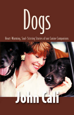 Dogs: Heart-Warming, Soul-Stirring Stories of Our Canine Companions