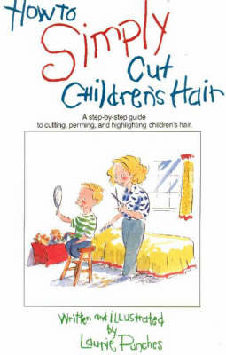 How to Simply Cut Children's Hair: A Step-by-Step Guide to Cutting, Perming & Highlighting Children's Hair