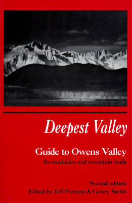 Deepest Valley: Guide to Owens Valley, Its Roadsides and Mountain Trails
