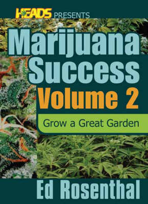 Ed Rosenthal's Marijuana Success Vol. 2: Grow a Great Garden