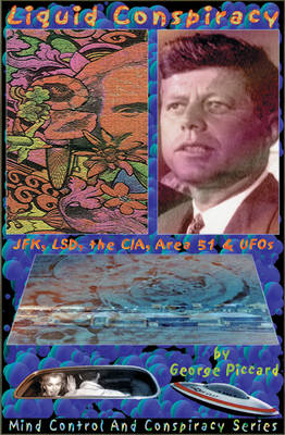 Liquid Conspiracy: LSD, JFK, the CIA, Area 51 and Ufos