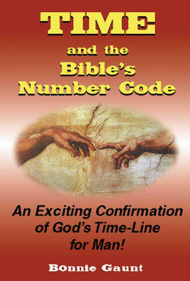 Time and the Bible's Number Code: An Exciting Confirmation of God's Time-Line for Man