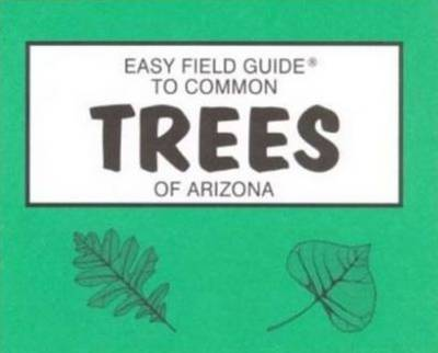 Easy Field Guide to Common Trees of Arizona
