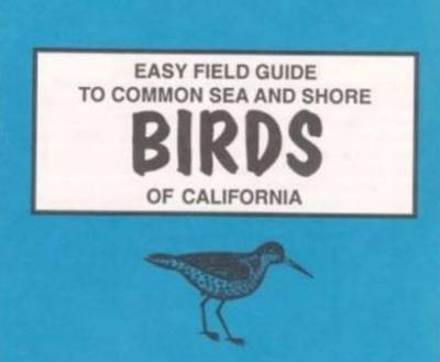 Easy Field Guide to Common Sea and Shore Birds of California