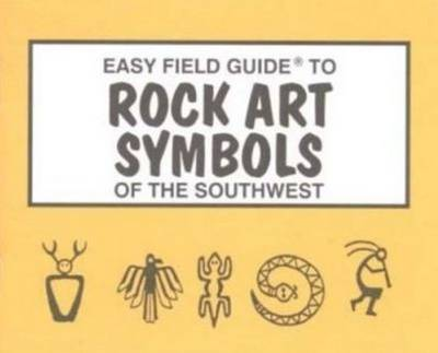 Easy Field Guide to Rock Art Symbols of the Southwest