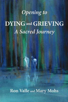 Opening to Dying & Grieving: A Sacred Journey
