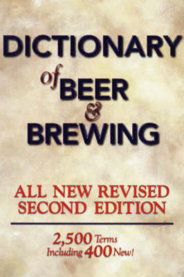 Dictionary of Beer and Brewing: 2, 500 Terms, Including 400 New!