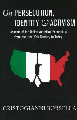 On Persecution, Identity & Activism: Aspects of the Italian-American Experience from the Late 19th Century to Today