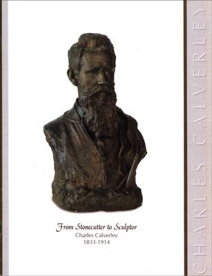 From Stonecutter to Sculptor: Charles Calverley, 1833-1914
